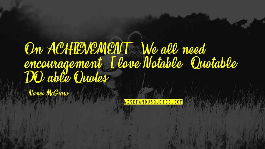 """Cardinals Quotes By Nanci McGraw: On ACHIEVEMENT: """"We all need encouragement--I love Notable,"""