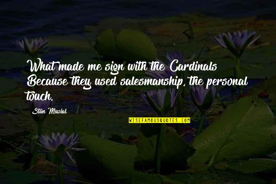 Cardinals Quotes By Stan Musial: What made me sign with the Cardinals? Because