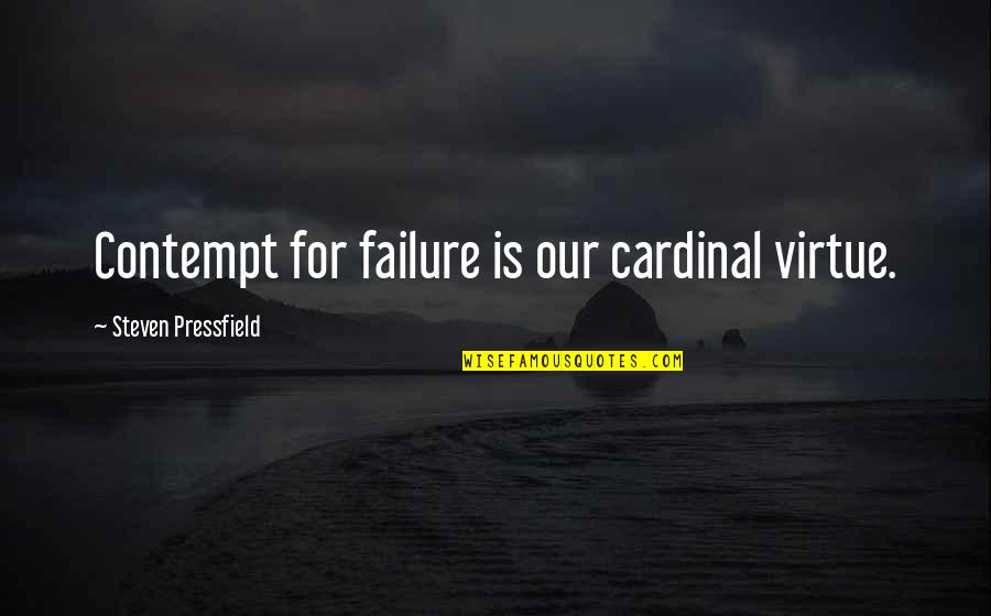 Cardinals Quotes By Steven Pressfield: Contempt for failure is our cardinal virtue.