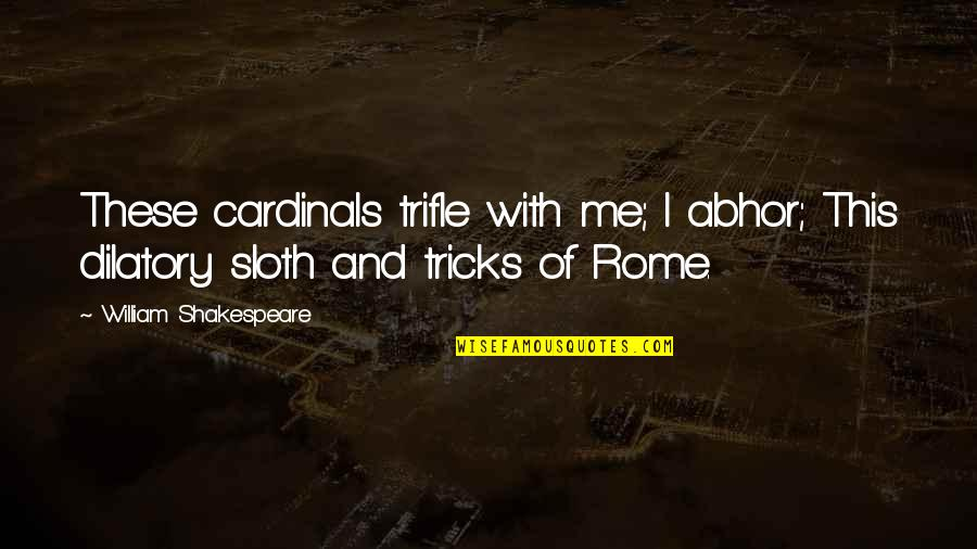 Cardinals Quotes By William Shakespeare: These cardinals trifle with me; I abhor; This