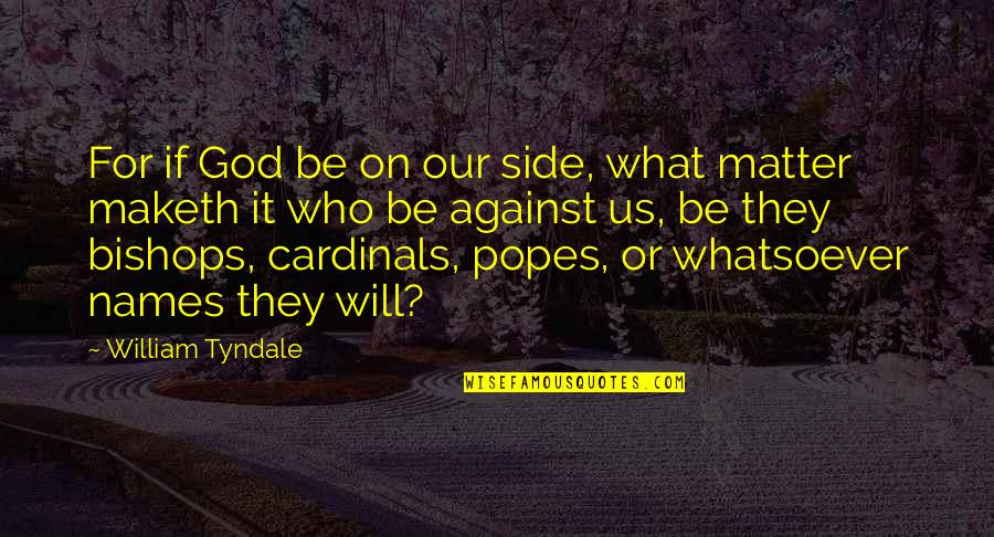 Cardinals Quotes By William Tyndale: For if God be on our side, what
