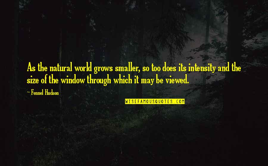 Cardio Day Quotes By Fennel Hudson: As the natural world grows smaller, so too