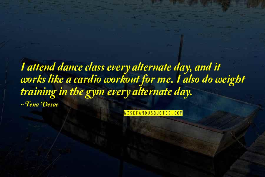 Cardio Day Quotes By Tena Desae: I attend dance class every alternate day, and