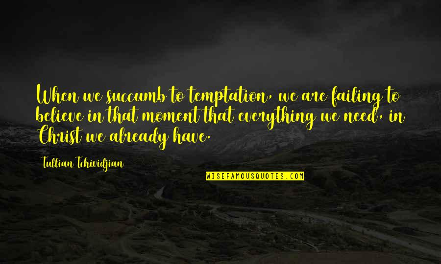 Cardio Day Quotes By Tullian Tchividjian: When we succumb to temptation, we are failing