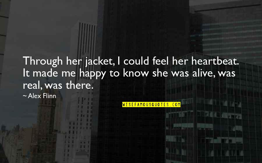 Cardiograms Quotes By Alex Flinn: Through her jacket, I could feel her heartbeat.
