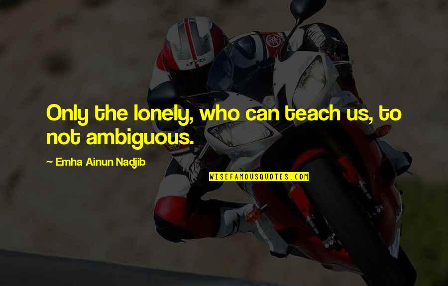Cardiograms Quotes By Emha Ainun Nadjib: Only the lonely, who can teach us, to