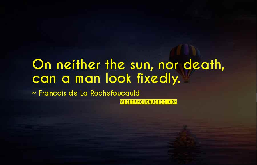 Cardiograms Quotes By Francois De La Rochefoucauld: On neither the sun, nor death, can a