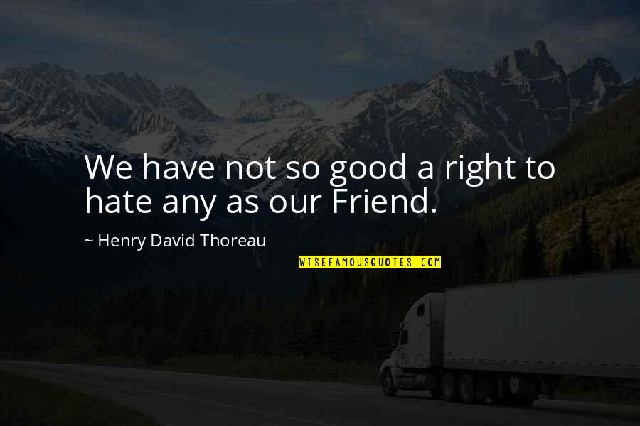 Cardiograms Quotes By Henry David Thoreau: We have not so good a right to