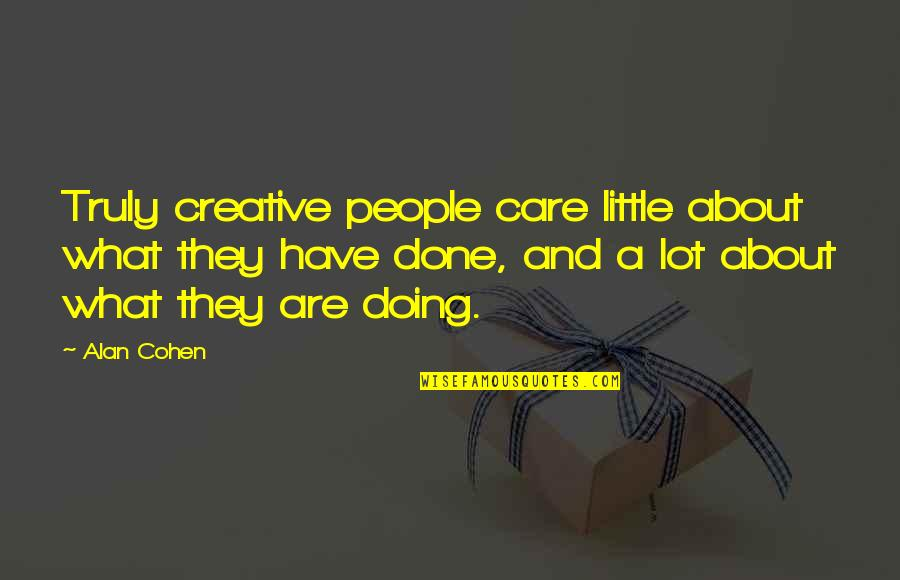 Care A Lot Quotes By Alan Cohen: Truly creative people care little about what they