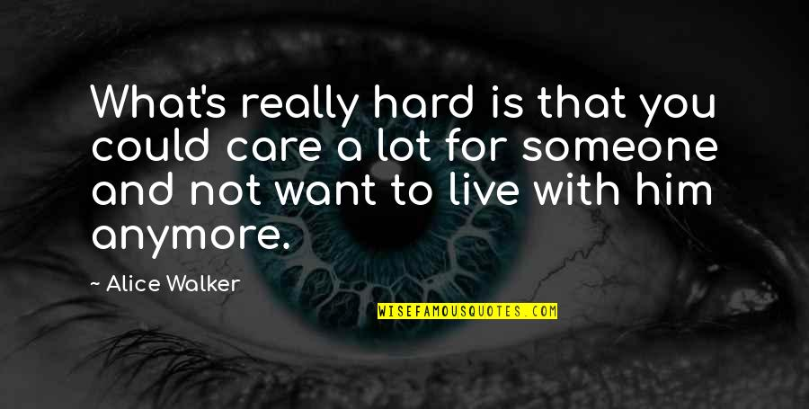 Care A Lot Quotes By Alice Walker: What's really hard is that you could care