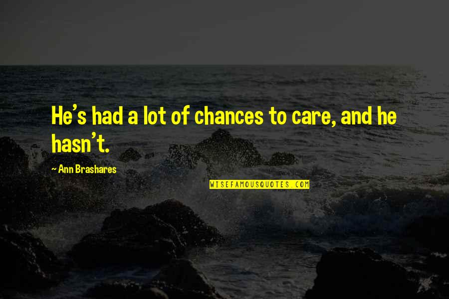 Care A Lot Quotes By Ann Brashares: He's had a lot of chances to care,