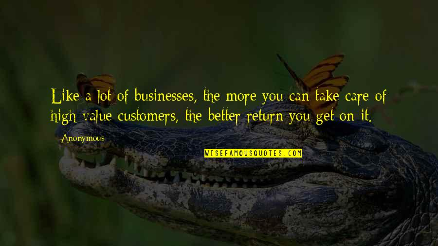 Care A Lot Quotes By Anonymous: Like a lot of businesses, the more you