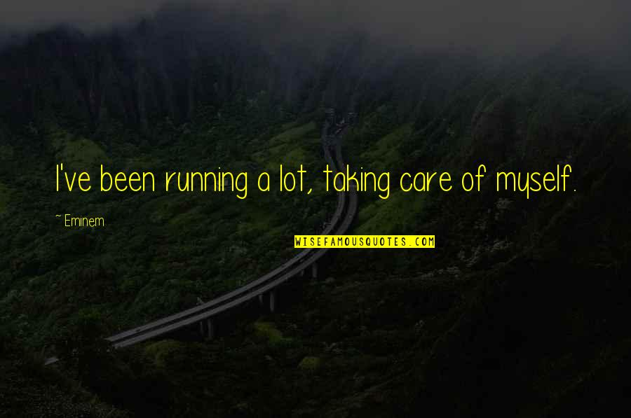 Care A Lot Quotes By Eminem: I've been running a lot, taking care of