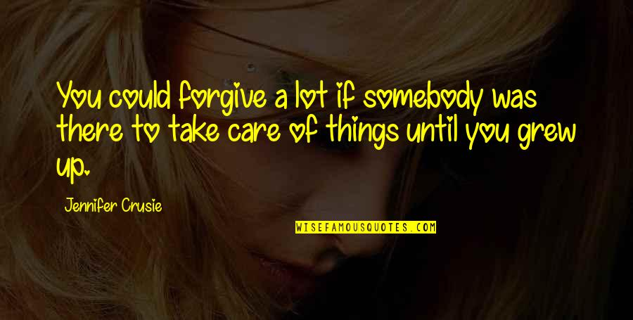Care A Lot Quotes By Jennifer Crusie: You could forgive a lot if somebody was
