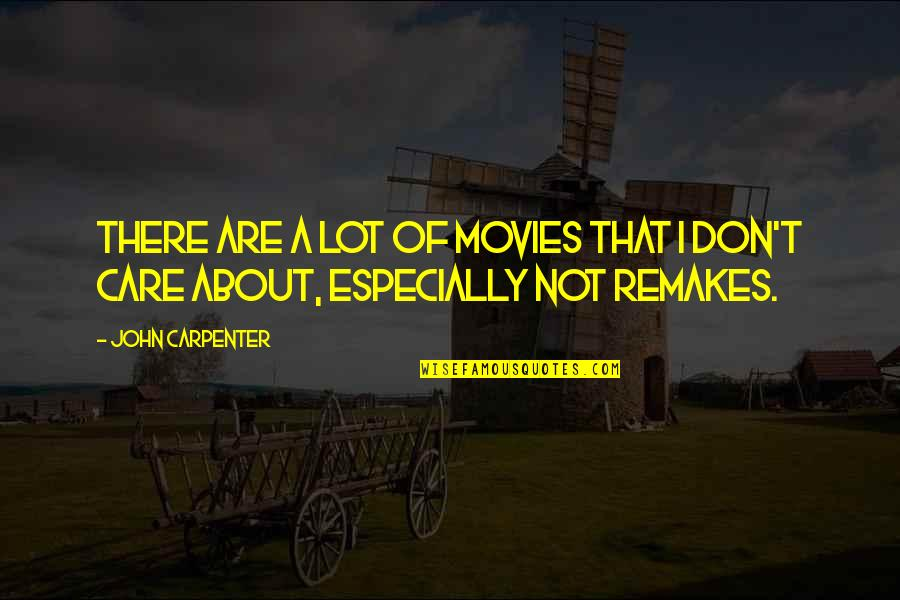 Care A Lot Quotes By John Carpenter: There are a lot of movies that I