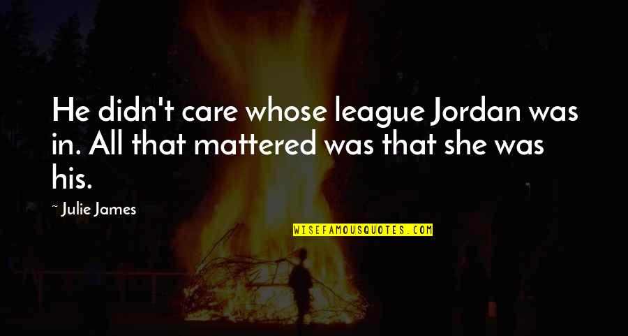 Care A Lot Quotes By Julie James: He didn't care whose league Jordan was in.