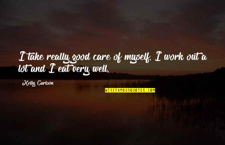 Care A Lot Quotes By Kelly Carlson: I take really good care of myself. I