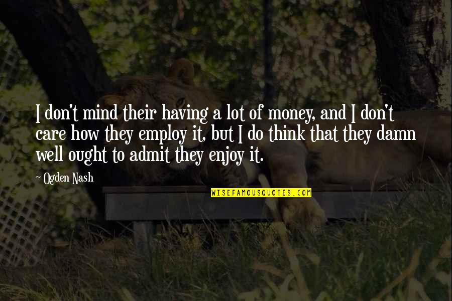 Care A Lot Quotes By Ogden Nash: I don't mind their having a lot of