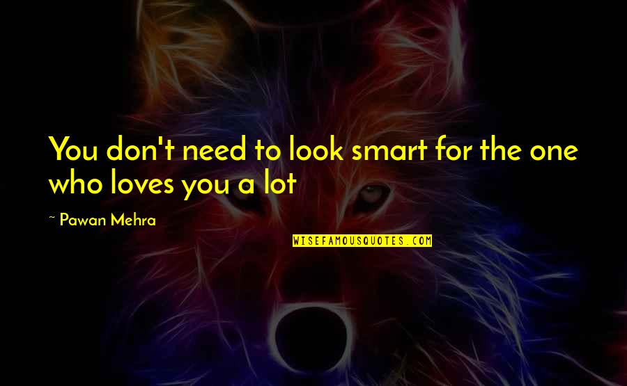 Care A Lot Quotes By Pawan Mehra: You don't need to look smart for the