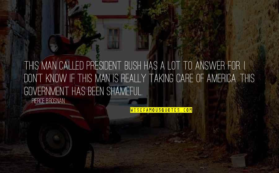 Care A Lot Quotes By Pierce Brosnan: This man called President Bush has a lot