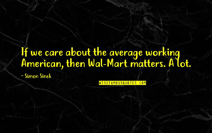Care A Lot Quotes By Simon Sinek: If we care about the average working American,