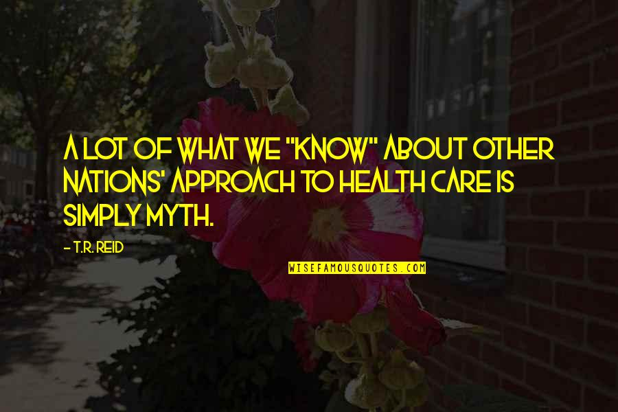 "Care A Lot Quotes By T.R. Reid: A lot of what we ""know"" about other"
