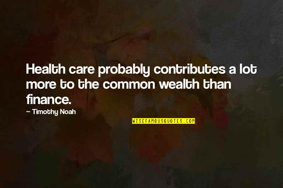 Care A Lot Quotes By Timothy Noah: Health care probably contributes a lot more to