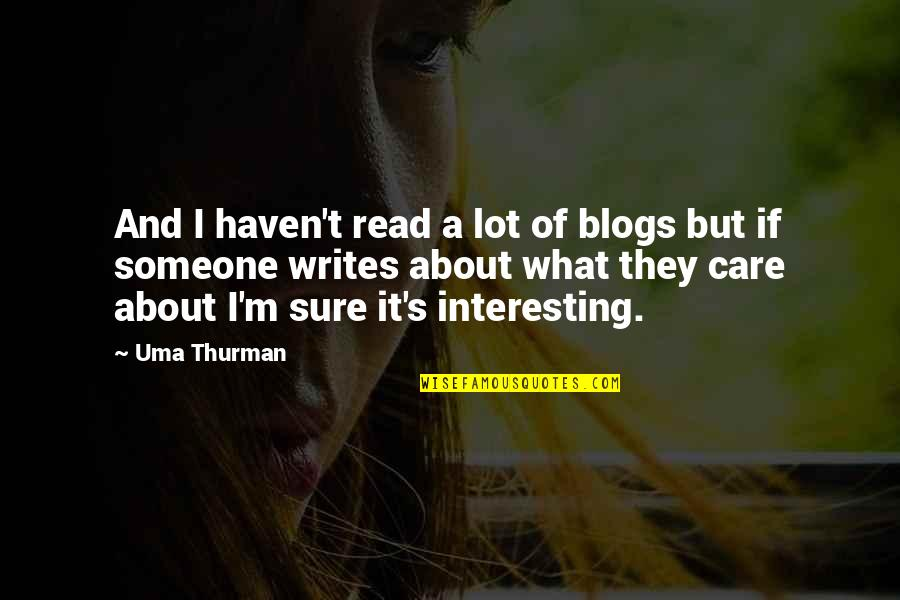 Care A Lot Quotes By Uma Thurman: And I haven't read a lot of blogs