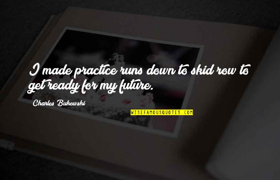 Care Coordination Quotes By Charles Bukowski: I made practice runs down to skid row