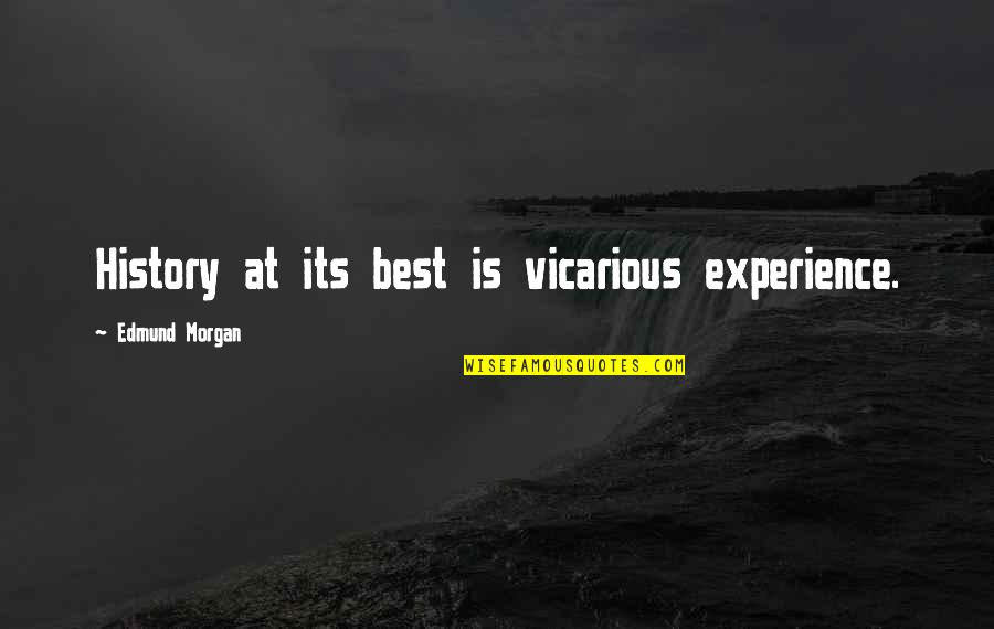 Care Coordination Quotes By Edmund Morgan: History at its best is vicarious experience.