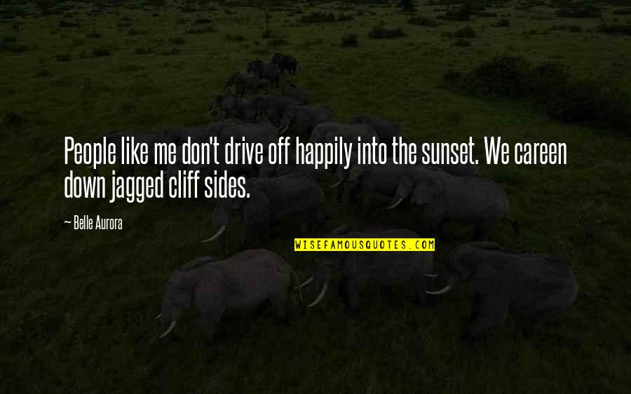 Careen Quotes By Belle Aurora: People like me don't drive off happily into