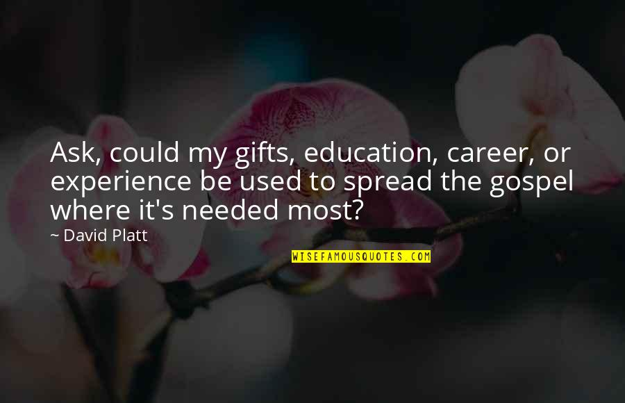 Career And Education Quotes By David Platt: Ask, could my gifts, education, career, or experience