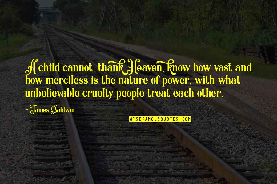 Career And Education Quotes By James Baldwin: A child cannot, thank Heaven, know how vast