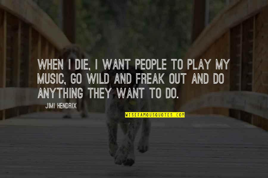 Career And Education Quotes By Jimi Hendrix: When I die, I want people to play