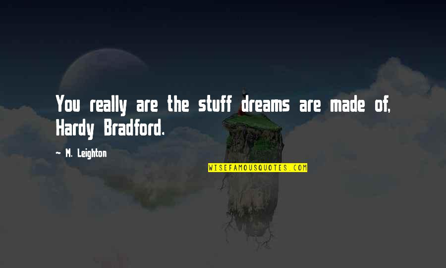 Career And Education Quotes By M. Leighton: You really are the stuff dreams are made