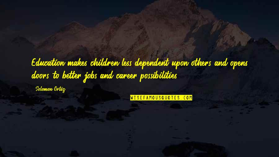 Career And Education Quotes By Solomon Ortiz: Education makes children less dependent upon others and