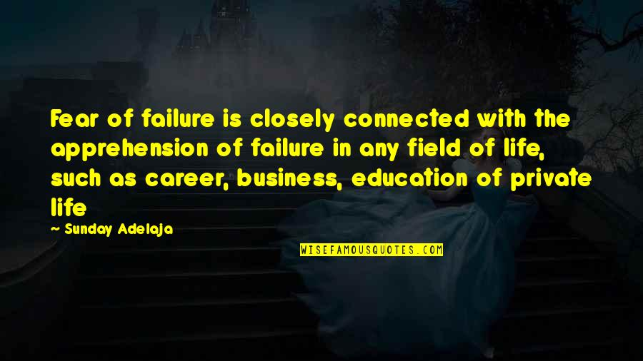 Career And Education Quotes By Sunday Adelaja: Fear of failure is closely connected with the