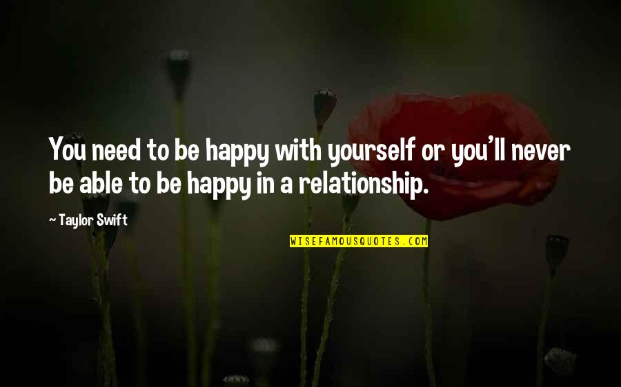 Career And Education Quotes By Taylor Swift: You need to be happy with yourself or