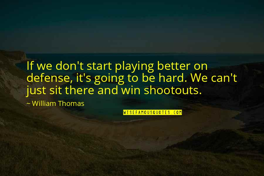 Career And Education Quotes By William Thomas: If we don't start playing better on defense,