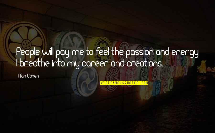 Career And Passion Quotes By Alan Cohen: People will pay me to feel the passion