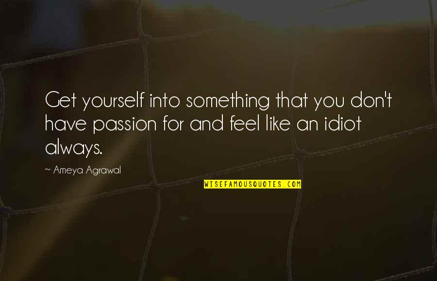 Career And Passion Quotes By Ameya Agrawal: Get yourself into something that you don't have
