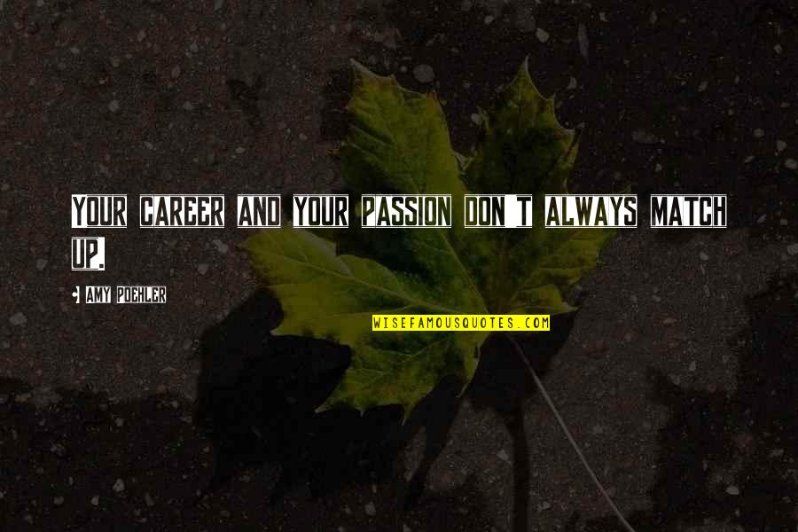 Career And Passion Quotes By Amy Poehler: Your career and your passion don't always match