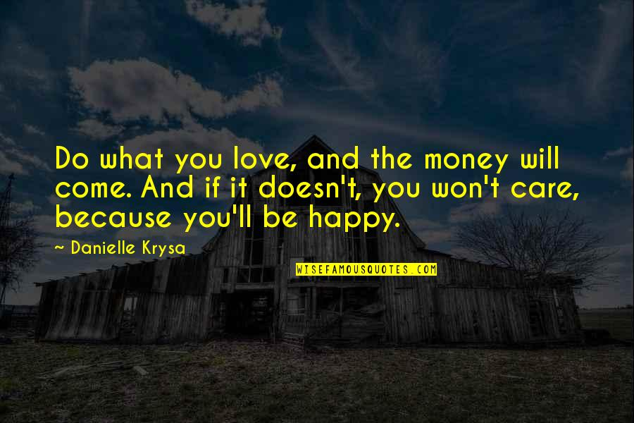 Career And Passion Quotes By Danielle Krysa: Do what you love, and the money will