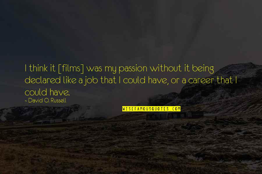 Career And Passion Quotes By David O. Russell: I think it [films] was my passion without