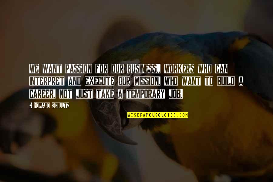 Career And Passion Quotes By Howard Schultz: We want passion for our business.. workers who