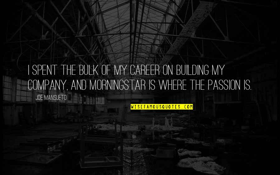 Career And Passion Quotes By Joe Mansueto: I spent the bulk of my career on