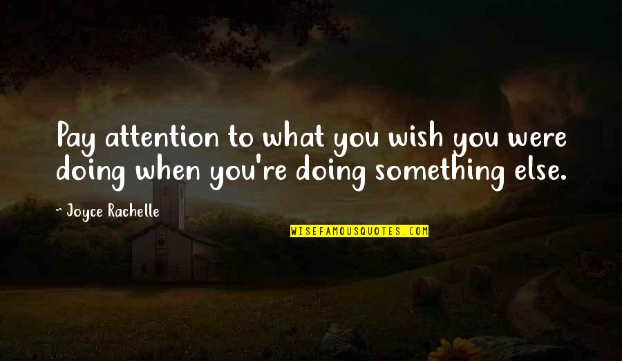 Career And Passion Quotes By Joyce Rachelle: Pay attention to what you wish you were