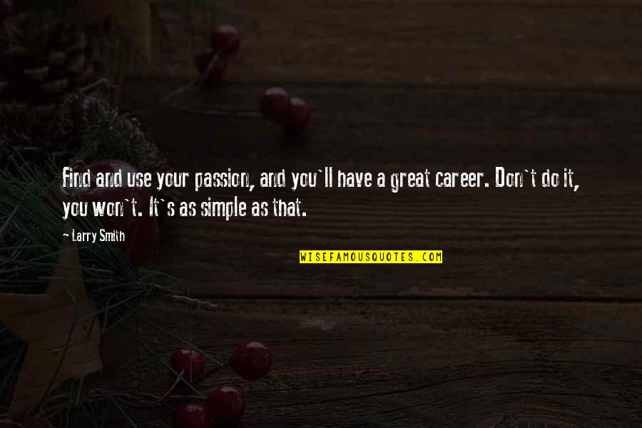 Career And Passion Quotes By Larry Smith: Find and use your passion, and you'll have