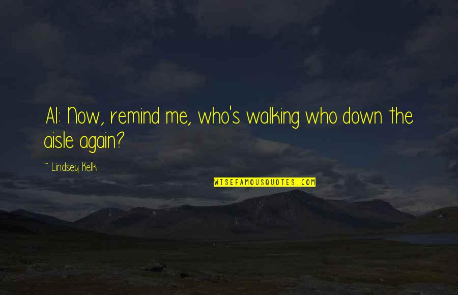Career And Passion Quotes By Lindsey Kelk: Al: Now, remind me, who's walking who down