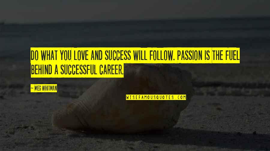 Career And Passion Quotes By Meg Whitman: Do what you love and success will follow.